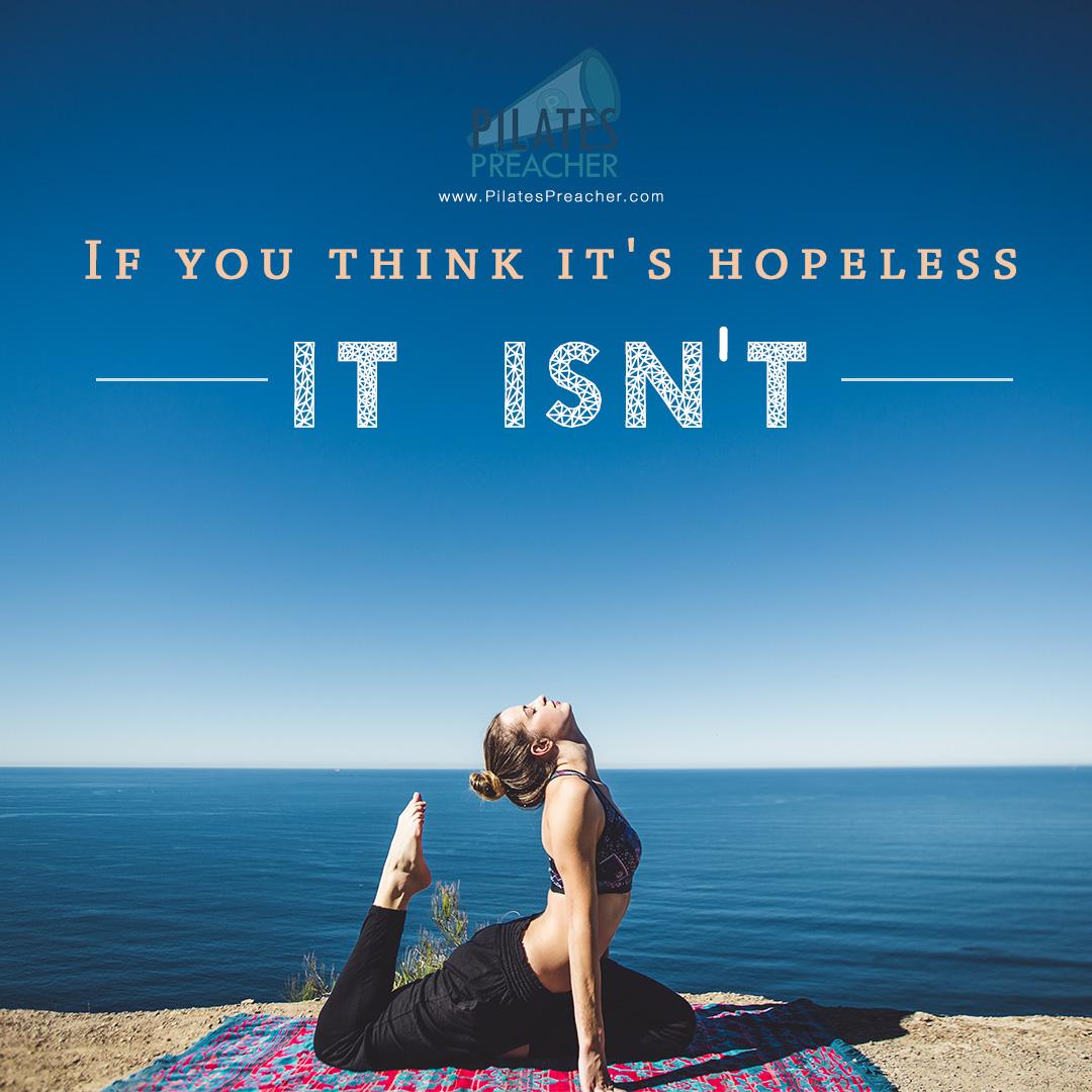 If you think it's hopeless - it isn't